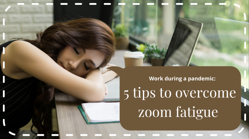 Work during a pandemic – 5 tips to overcome Zoom fatigue