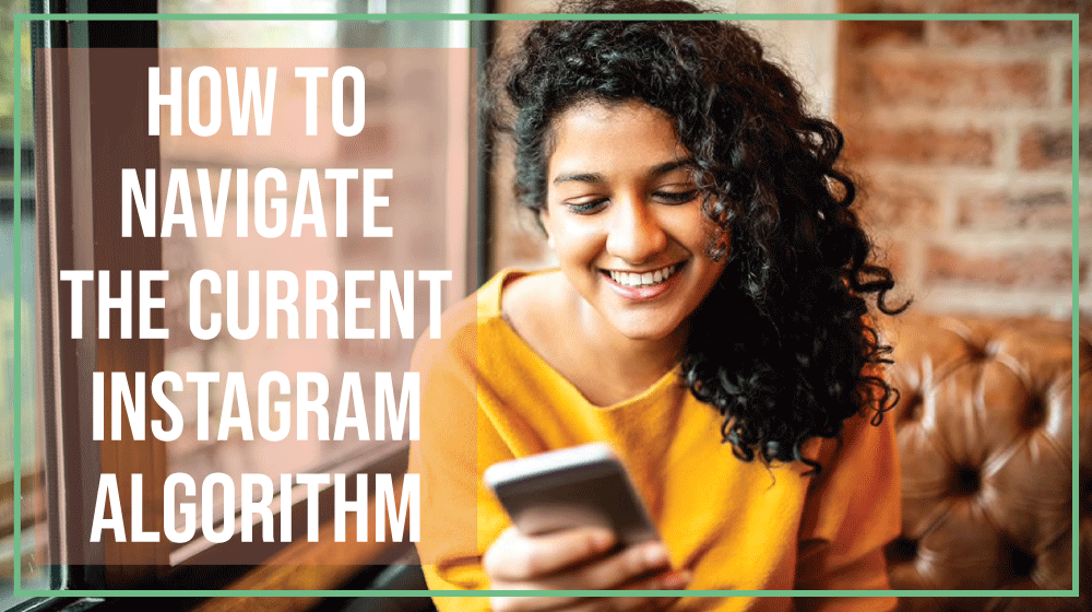 How to Navigate the Current Instagram Algorithm