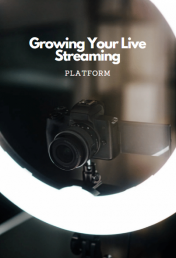 Growing Your Live Streaming Platform