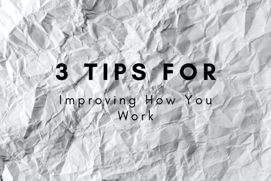 3 Tips For Improving How You Work