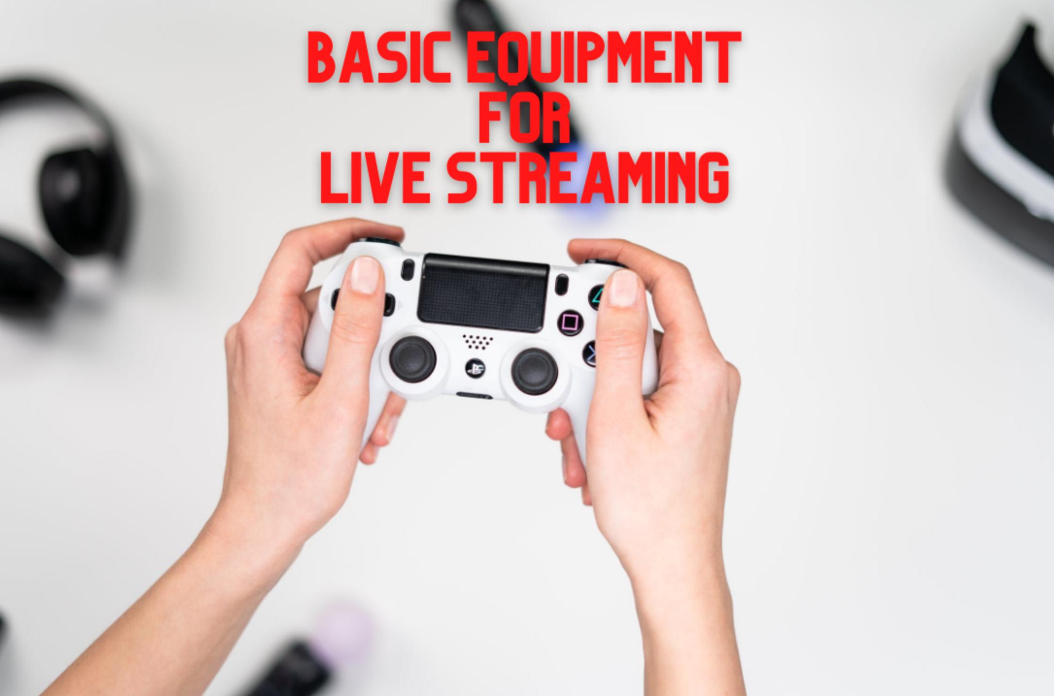 Basic Equipment For Live Streaming